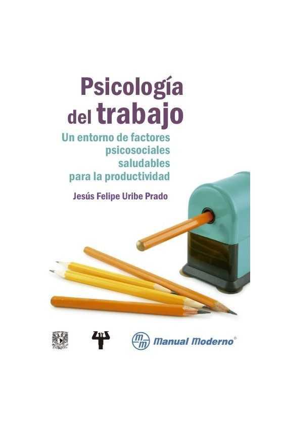 Psicología del Trabajo. Un entorno de factores psicosociales saludables para la productividad. Uribe